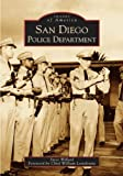 img - for San Diego Police Department (CA) (Images of America) by Steve Willard (2005-07-25) book / textbook / text book