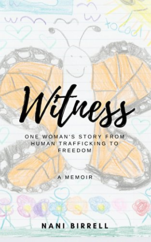 Witness: One Woman's Story from Human Trafficking to Freedom by [Birrell, Nani]