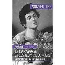 Le Caravage et les jeux de lumière: L'enfant terrible du baroque italien