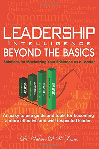 Leadership intelligence beyond the basics solutions for maximizing leadership intelligence beyond the basics solutions for maximizing your brilliance as a leader dr valerie d w james 9780979897320 amazon books fandeluxe Choice Image