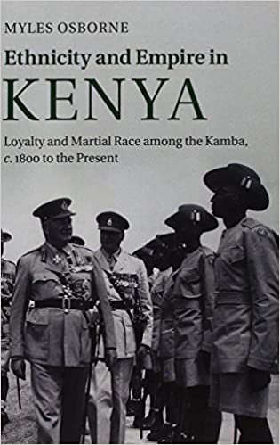 Ethnicity and Empire in Kenya: Loyalty and Martial Race among the Kamba, c.1800 to the Present