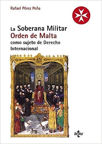 La Soberana Militar Orden de Malta como sujeto de Derecho Internacional Derecho - Estado Y Sociedad: Amazon.es: Rafael Pérez Peña: Libros