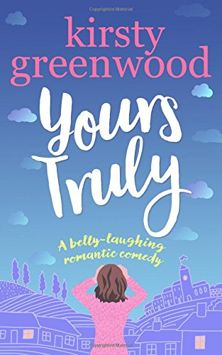 Yours Truly: The laugh out loud romantic comedy!