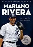 img - for Playing with Purpose: Mariano Rivera: The Closer Who Got Saved by Inc. Jesse Florea Creative (2013-03-01) book / textbook / text book