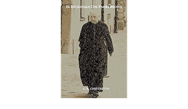 El Escándalo Del Padre Brown: Volumen V - Historias del Padre Brown - Kindle edition by G. K. Chesterton, Lubin José Paz Pírela.