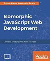 Isomorphic Application Development with JavaScript Front Cover