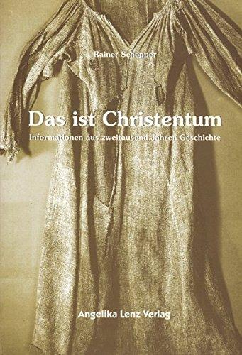 Das ist Christentum. Ïnformationen aus zweitausend Jahren Geschichte.