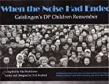 img - for When the Noise Had Ended: Geislingen's DP Children Remember book / textbook / text book