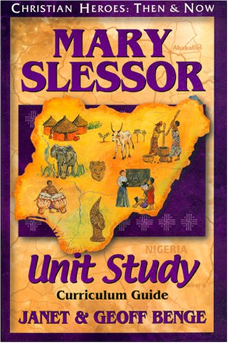 Mary Slessor: Unit Study Curriculum Guide (Christian Heroes: Then & Now)