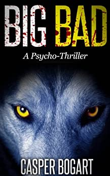BIG BAD (A Short Psycho-Thriller) by [Bogart, Casper]
