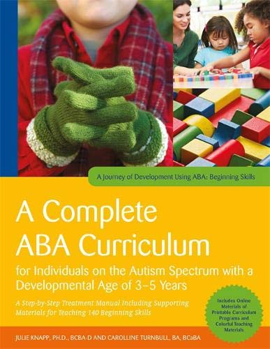 A Complete ABA Curriculum for Individuals on the Autism Spectrum with a Developmental Age of 3-5 Years: A Step-by-Step Treatment Manual Including ... of Development Using ABA: Beginning Skills) (Autism Programs)