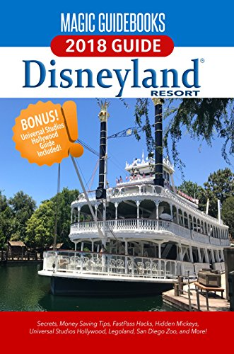 Magic Guidebooks Disneyland 2018: Secrets, Money-Saving Tips, FastPass Hacks, Hidden Mickeys, plus Universal Studios Hollywood, Legoland, San Diego Zoo, and More!