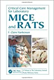 Critical Care Management for Laboratory Mice and Rats (Laboratory Animal Pocket Reference) (Volume 1)