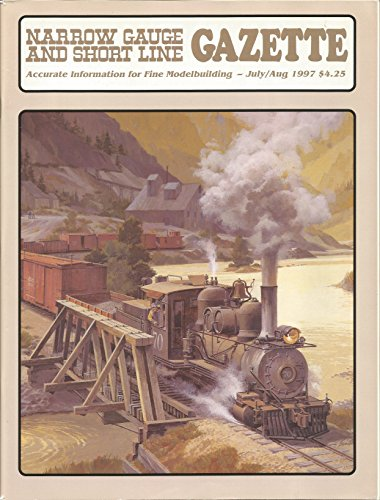 Narrow Gauge and Short Line GAZETTE: Accurate Information for Fine Modelbuilding - July/Aug 1997, Vol 23, No. 3