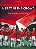A Seat in the Crowd, Linda Harvey and Paul T. Windridge, 1552123839