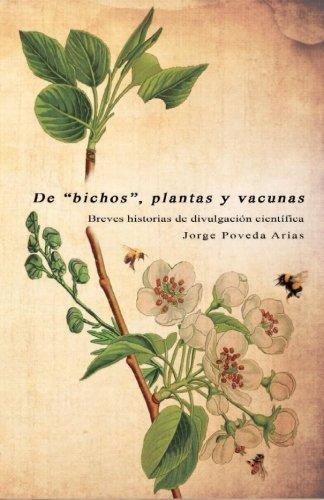 Debichos, plantas y vacunas: Breves historias de divulgación científica Tapa blanda – 14 nov 2017 Jorge Poveda Arias Createspace Independent Pub 1979762481