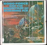 Robo Force and the Mountain of Burning Ice, Seth McEvoy, 0394871707