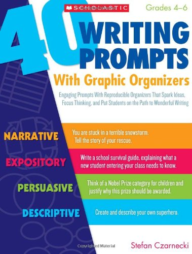 40 Writing Prompts With Graphic Organizers: Engaging Prompts With Reproducible Organizers That Spark Ideas, Focus Thinki