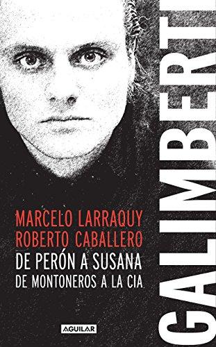Galimberti: De Perón a Susana, de Montoneros a la CIA