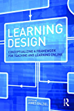 Learning Design: Conceptualizing a Framework for Teaching and Learning Online