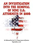 An Investigation into the Removal of Nine U. S. Attorneys In 2006, U.S. Department of Justice, 1604504234