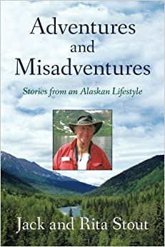 Book Adventures and Misadventures: Stories from an Alaskan Lifestyle by Rita Stout (2011-11-16)