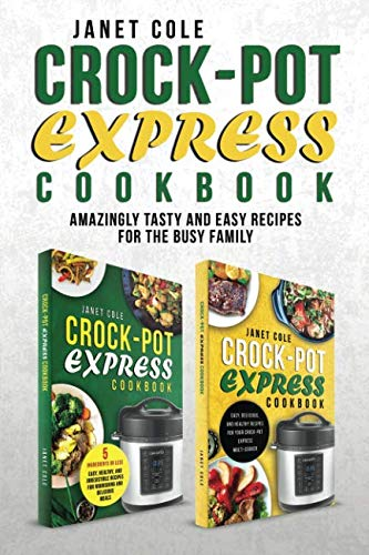 Crock-Pot Express Cookbook: Amazingly Tasty and Easy Recipes for the Busy Family