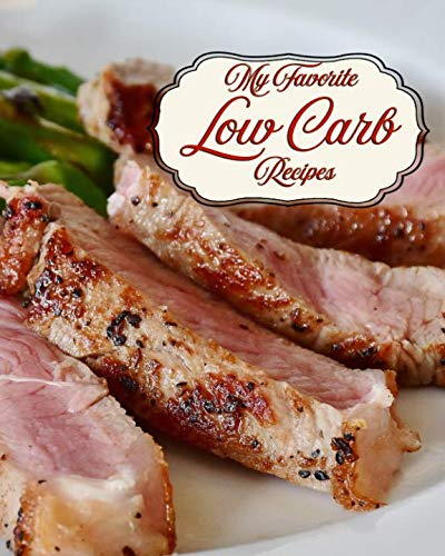 My Favorite Low Carb Recipes: The Low Carb Recipes that I Love Best and How to Make Them