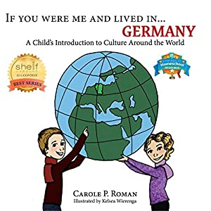 If You Were Me and Lived in...Germany: A Child's Introduction to Culture Around the World (Volume 20)