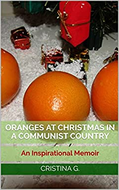 Oranges at Christmas in a Communist Country: An Inspirational Memoir