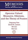 Operator-Valued Measures, Dilations, and the Theory of Frames, Deguang Han and David R. Larson, 0821891723