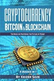 img - for Cryptocurrency: Bitcoin & Blockchain: 4 Books in 1: Bitcoin Blueprint, Invest in Digital Gold, Blockchain for Beginners, Mastering Blockchain (The book on Mastering the Future of Money) book / textbook / text book