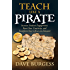 Teach Like a PIRATE: Increase Student Engagement, Boost Your Creativity, and Transform Your Life as an Educator