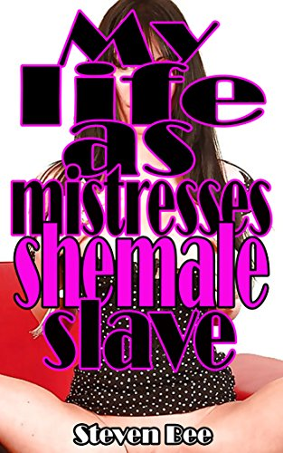 My life as mistresses shemale slave