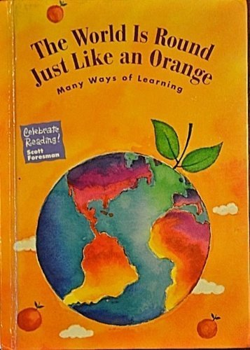 the-world-is-round-just-like-an-orange-many-ways-of-learning-scott-foresmans-celebrate-reading-grade
