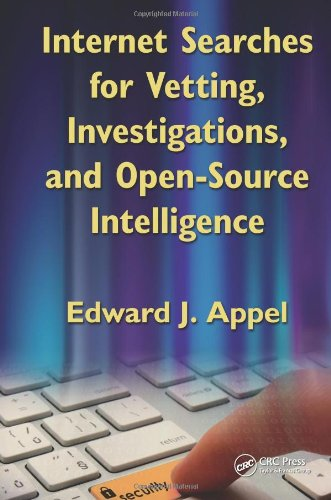 Internet Searches for Vetting, Investigations, and Open-Source Intelligence by Edward J. Appel, Publisher : CRC Press