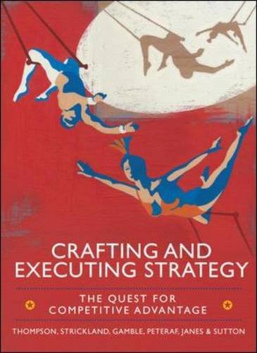 Crafting and Executing Strategy: The Quest for Competitive Advantage: Concepts and Cases (UK Higher Education Business M