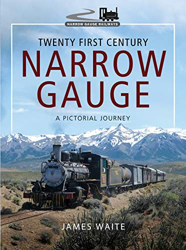 (Twenty First Century Narrow Gauge: A Pictorial Journey (Narrow Gauge Railways))