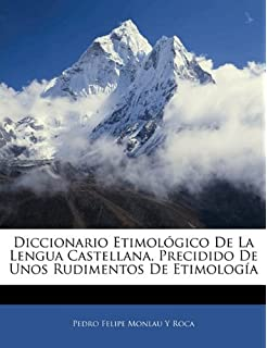 Diccionario Etimológico De La Lengua Castellana, Precidido De Unos Rudimentos De Etimología (Spanish Edition