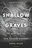 img - for Shallow Graves: The Hunt for the New Bedford Highway Serial Killer book / textbook / text book