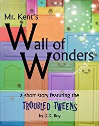 Mr. Kent's Wall of Wonders (a magical short story for 8-12 year olds) (Troubled Tweens Short Stories)