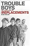 img - for Trouble Boys: The True Story of the Replacements book / textbook / text book