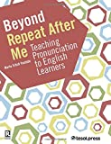 Beyond Repeat After Me: Teaching Pronunciation to English Learners