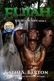 Elijah: Calhoun Men _ Erotic Paranormal Wolf Shifter Romance by [Barton, Kathi S.]