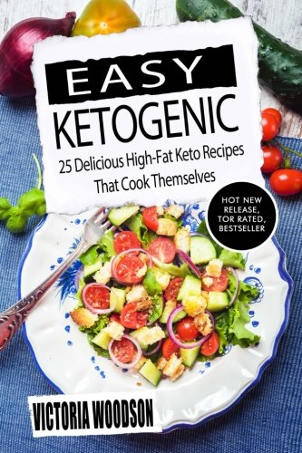 Easy Ketogenic: 25 Delicious High-Fat Keto Recipes That Cook Themselves by Victoria Woodson