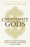 Counterfeit Gods: When the Empty Promises of Love, Money and Power Let You Down (English Edition)
