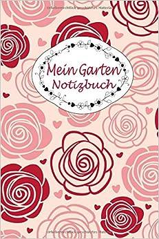 Ebooks Mein Garten Notizbuch: 150 Seiten / Punktraster / ca DIN A5 / Rosen-Design Download PDF