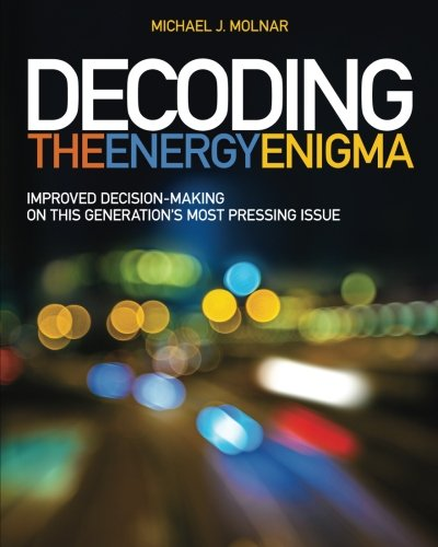 Download Decoding the Energy Enigma: Improved Decision-Making on This Generation's Most Pressing Issue PDF