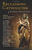 Reclaiming Catholicism, Thomas H. Groome and Michael J. Daley, 1570758638