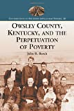 img - for Owsley County, Kentucky, and the Perpetuation of Poverty (Contributions to Southern Appalachian Studies) book / textbook / text book